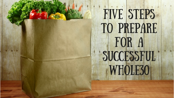 Five Steps to Prepare for a Successful Whole30