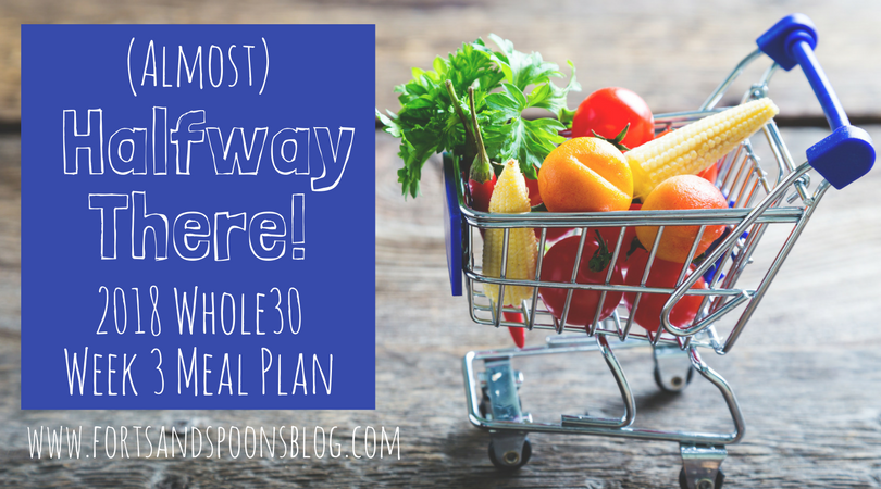Woah… (Almost) Halfway There!  2018 Whole30 – Week 3 Meal Plan