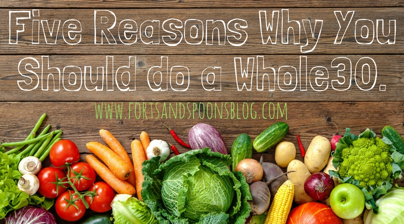 Five Reasons Why You Should do a Whole30